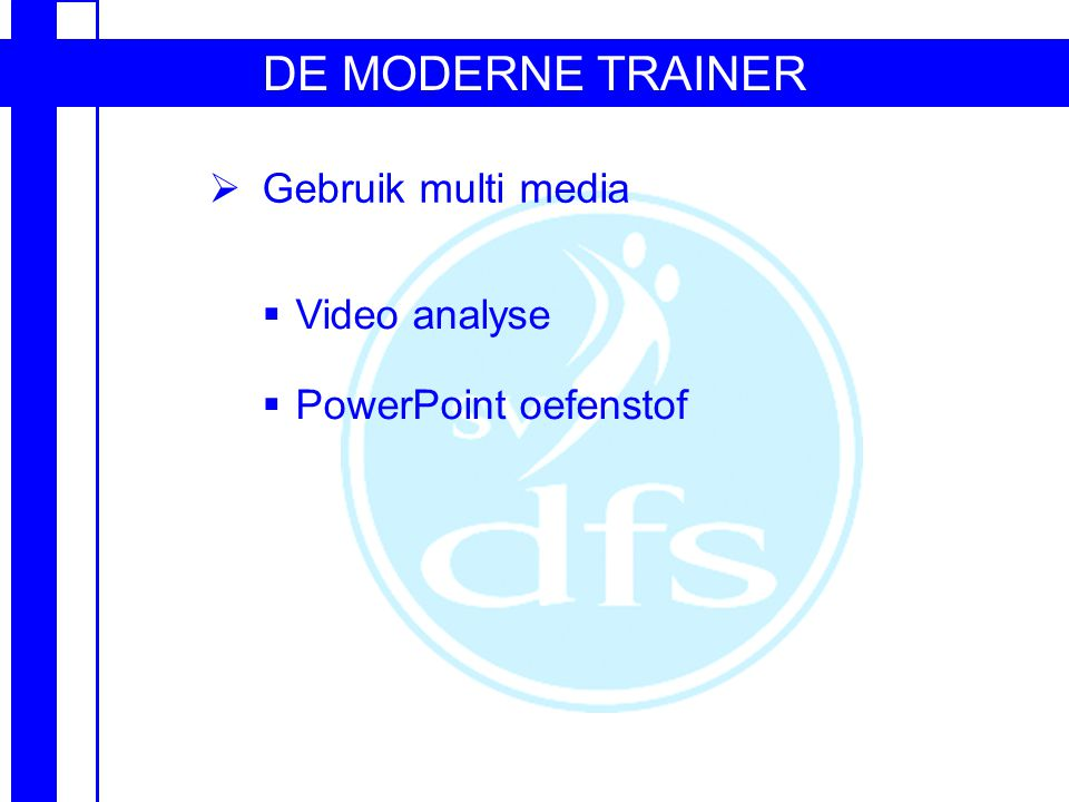 DE MODERNE TRAINER Gebruik multi media Video analyse