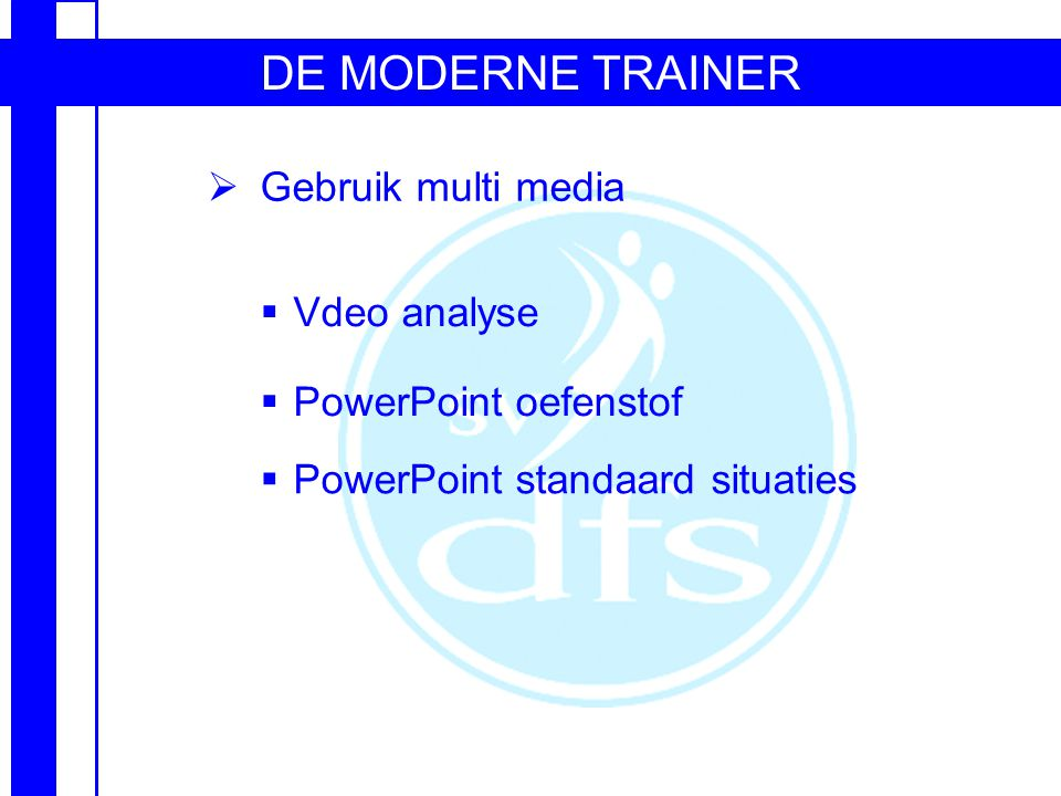 DE MODERNE TRAINER Gebruik multi media Vdeo analyse