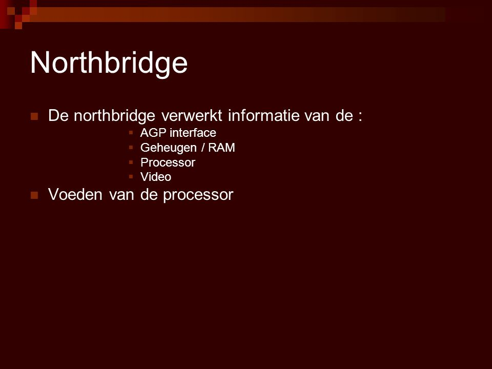 Northbridge De northbridge verwerkt informatie van de :