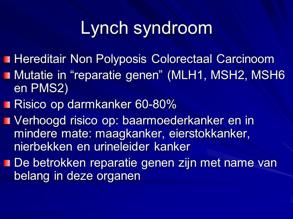 Lynch syndroom Hereditair Non Polyposis Colorectaal Carcinoom