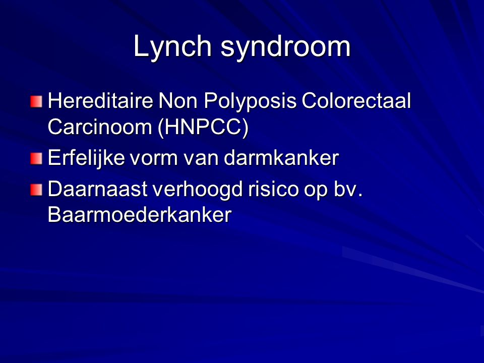 Lynch syndroom Hereditaire Non Polyposis Colorectaal Carcinoom (HNPCC)
