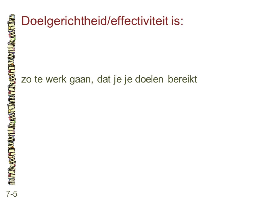 Doelgerichtheid/effectiviteit is: