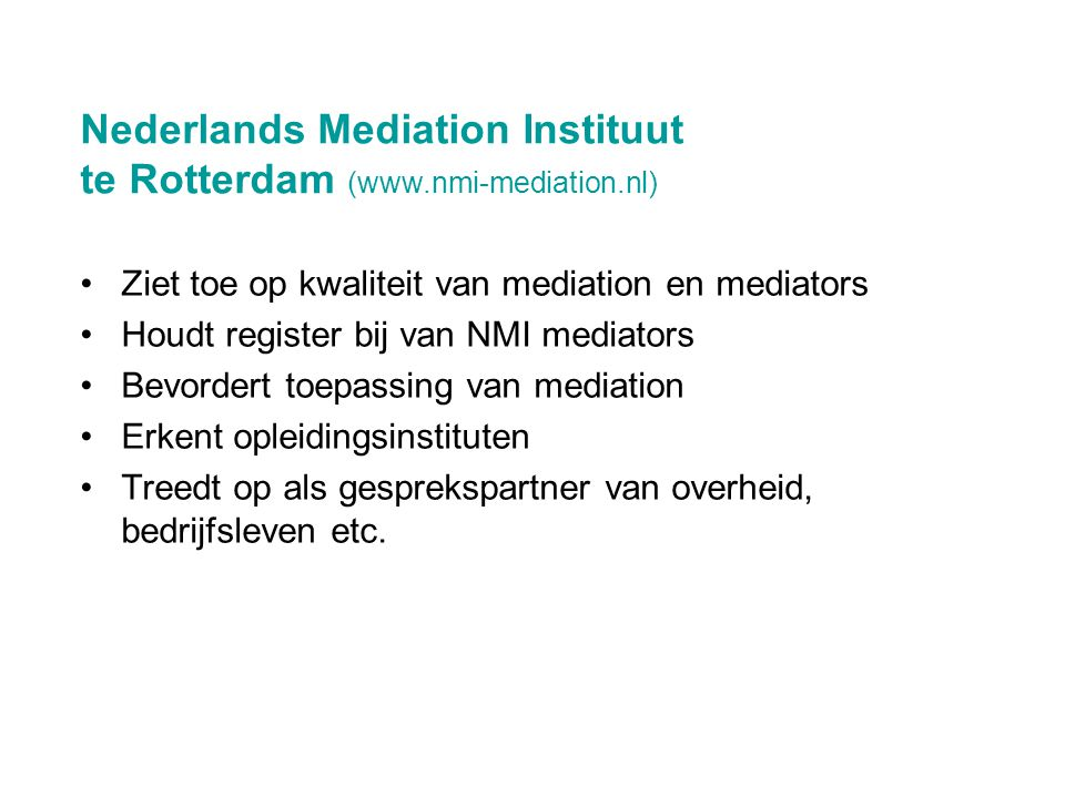 Nederlands Mediation Instituut te Rotterdam (www.nmi-mediation.nl)
