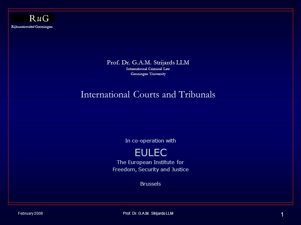 Prof. Dr. G.A.M. Strijards LLM International Criminal Law Groningen University International Courts and Tribunals