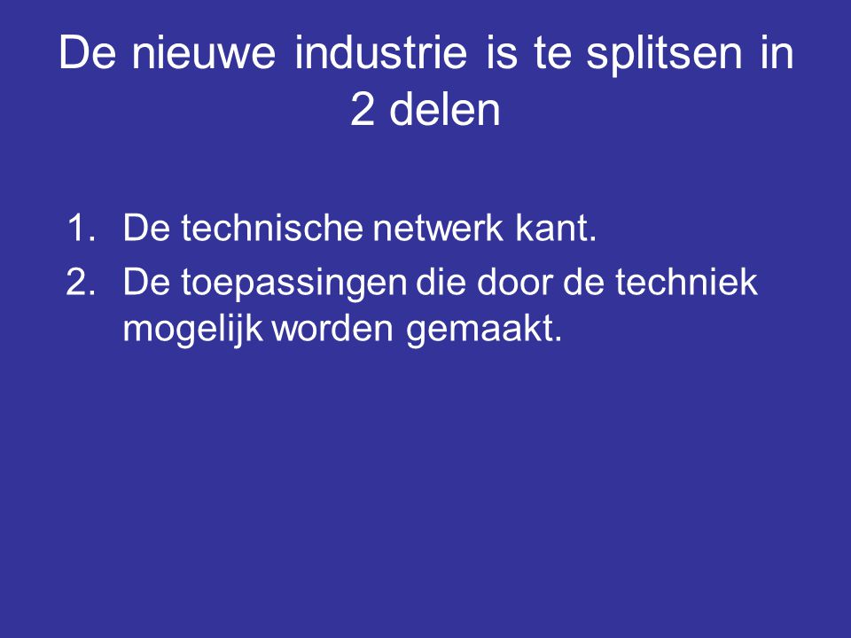 De nieuwe industrie is te splitsen in 2 delen