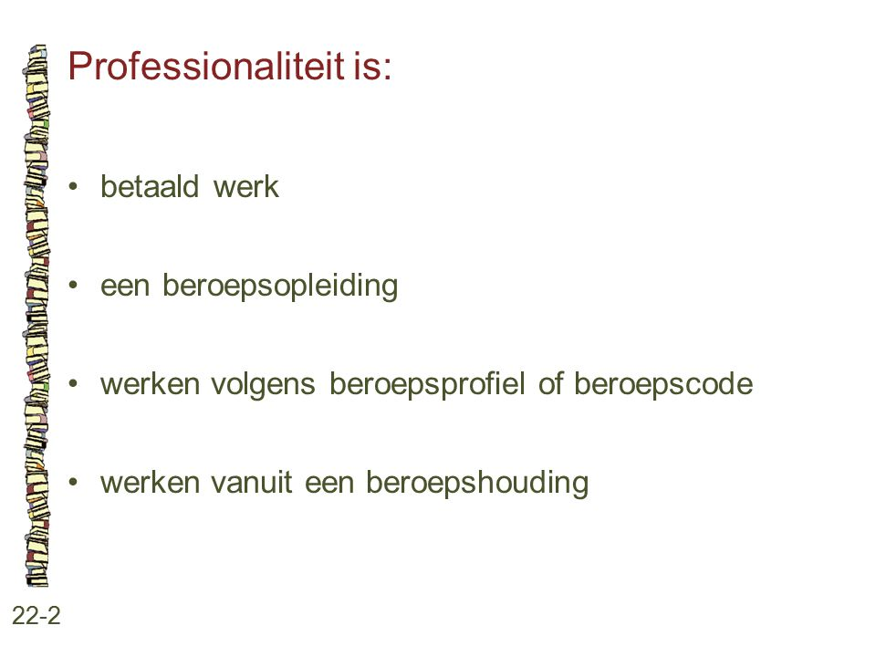 Professionaliteit is: