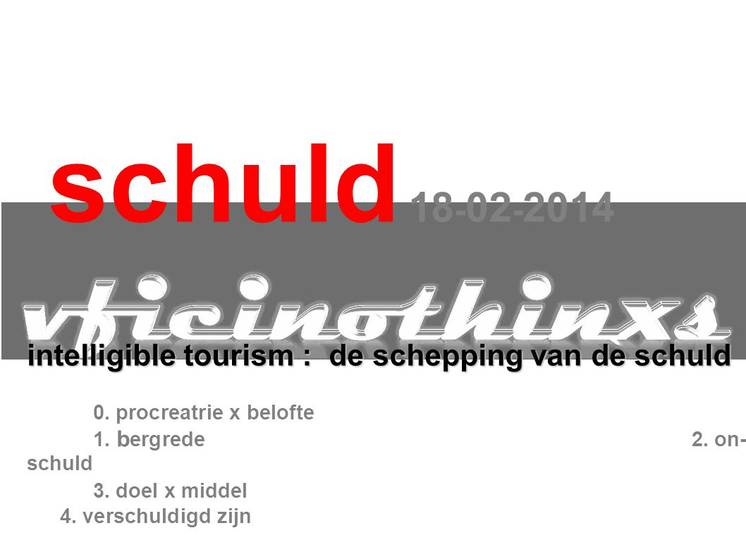 schuld 18-02-2014 intelligible tourism : de schepping van de schuld