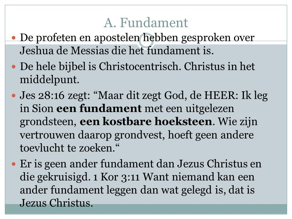 A. Fundament De profeten en apostelen hebben gesproken over Jeshua de Messias die het fundament is.