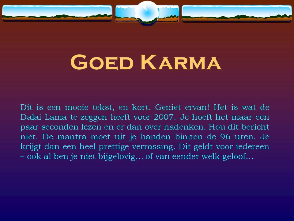Welp Goed Karma Dit is een mooie tekst, en kort. Geniet ervan! Het is XW-55