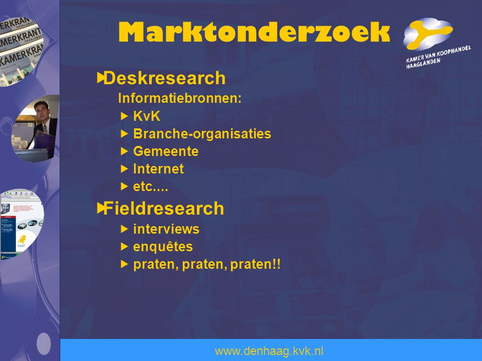 Marktonderzoek Deskresearch Fieldresearch Informatiebronnen: KvK