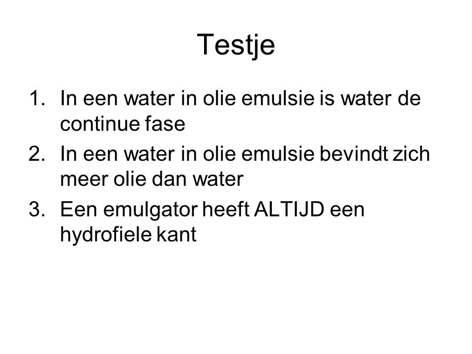 Testje In een water in olie emulsie is water de continue fase