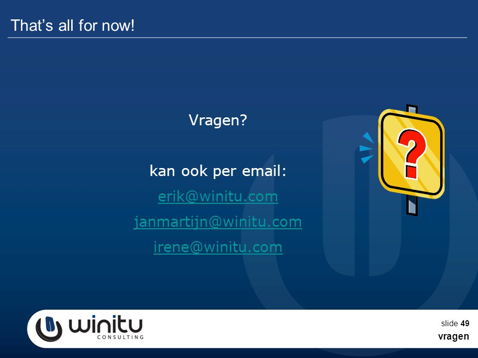 That's all for now! Vragen kan ook per email: