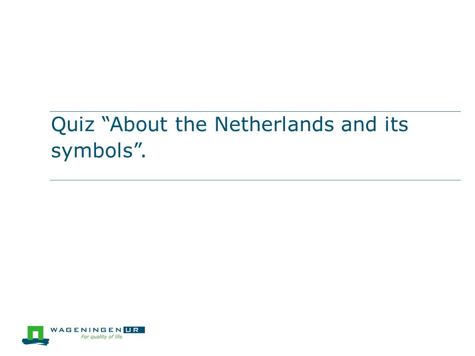 Quiz About the Netherlands and its symbols .
