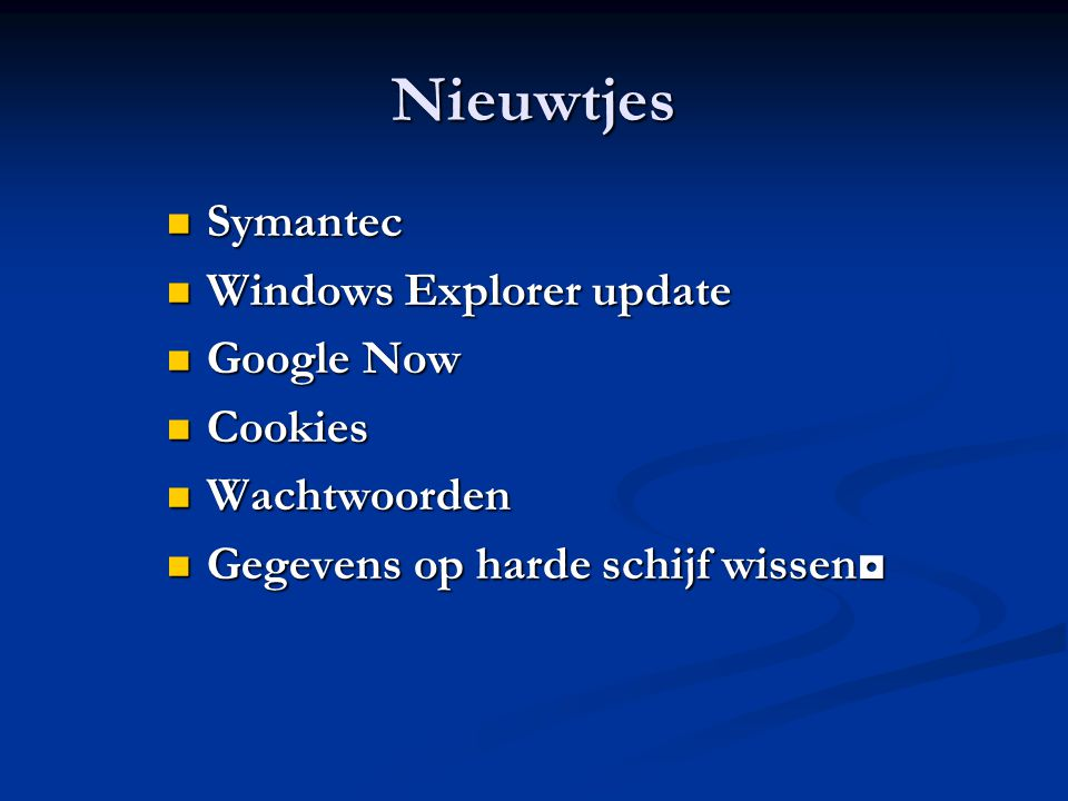 Nieuwtjes Symantec Windows Explorer update Google Now Cookies