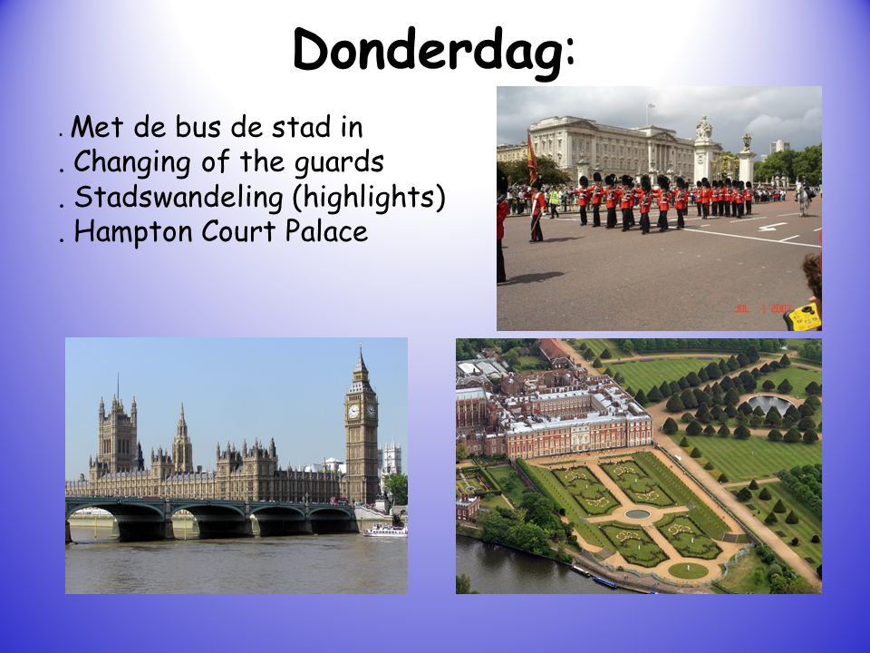 Donderdag: . Changing of the guards . Stadswandeling (highlights)