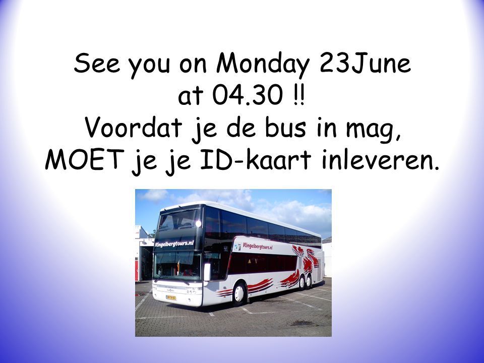 See you on Monday 23June at 04. 30