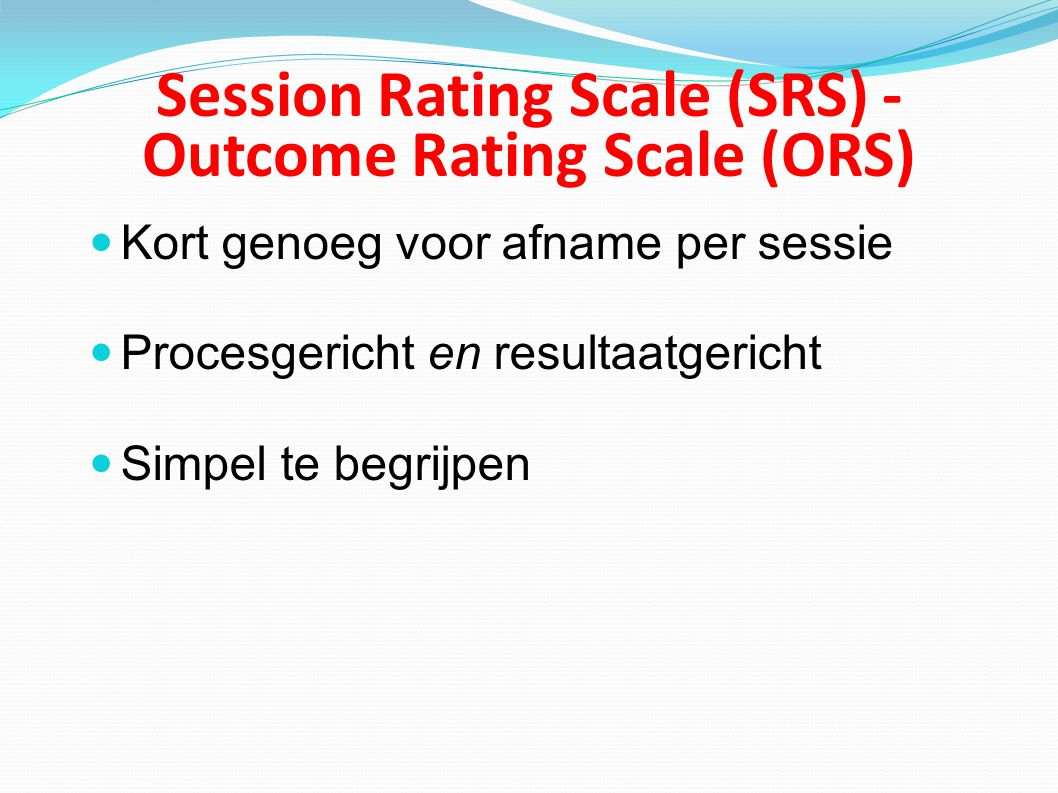 Session Rating Scale (SRS) - Outcome Rating Scale (ORS)