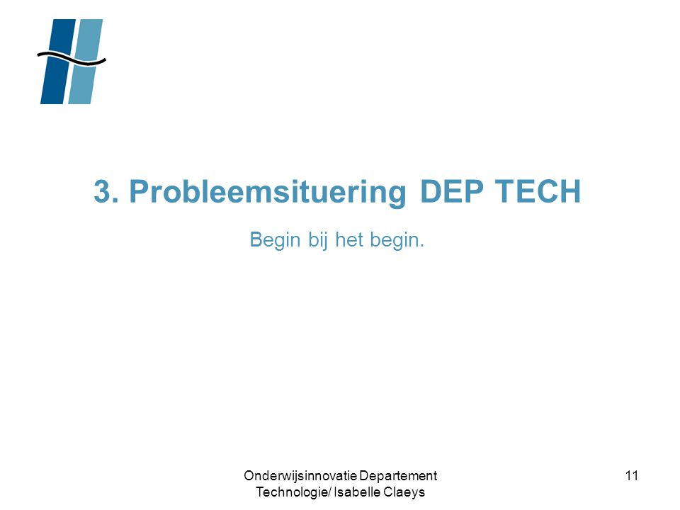 3. Probleemsituering DEP TECH Begin bij het begin.