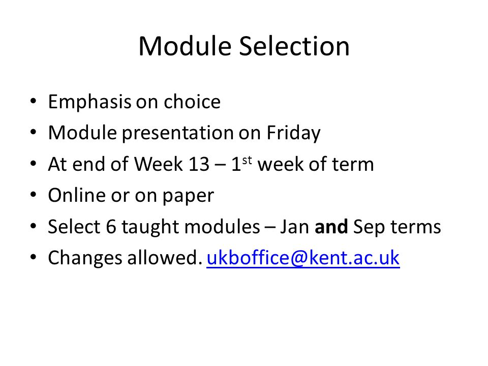 Module Selection Emphasis on choice Module presentation on Friday