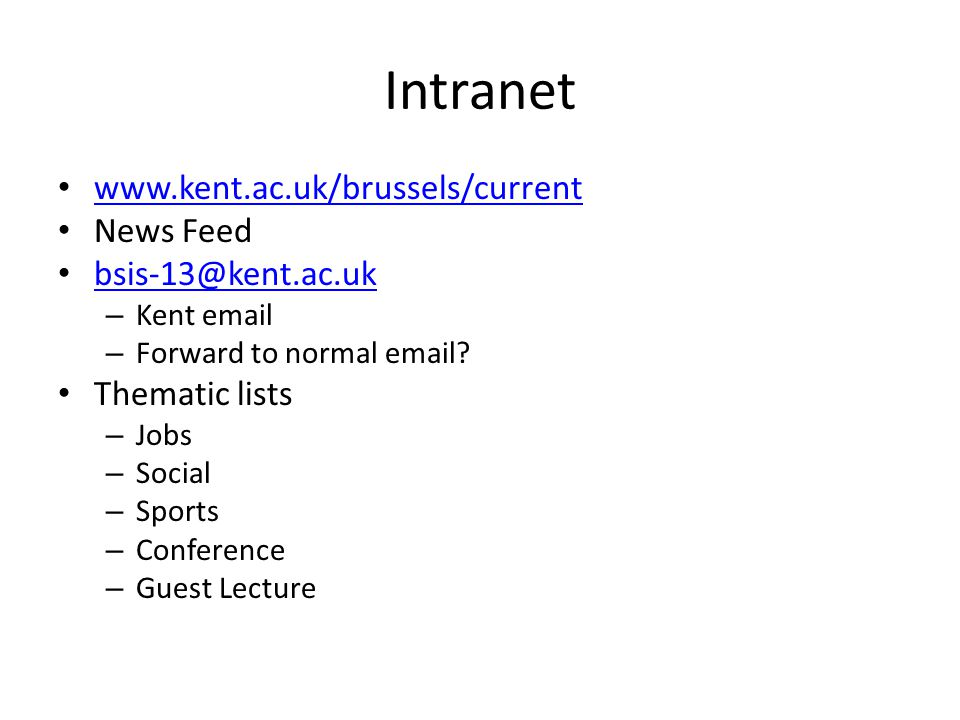 Intranet www.kent.ac.uk/brussels/current News Feed bsis-13@kent.ac.uk