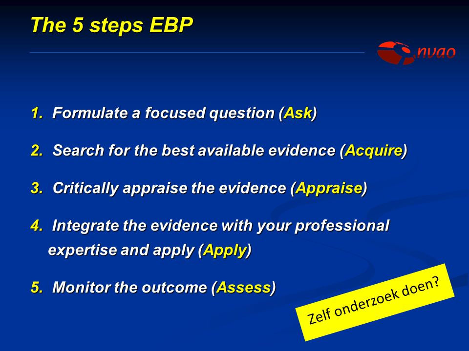 The 5 steps EBP Formulate a focused question (Ask)