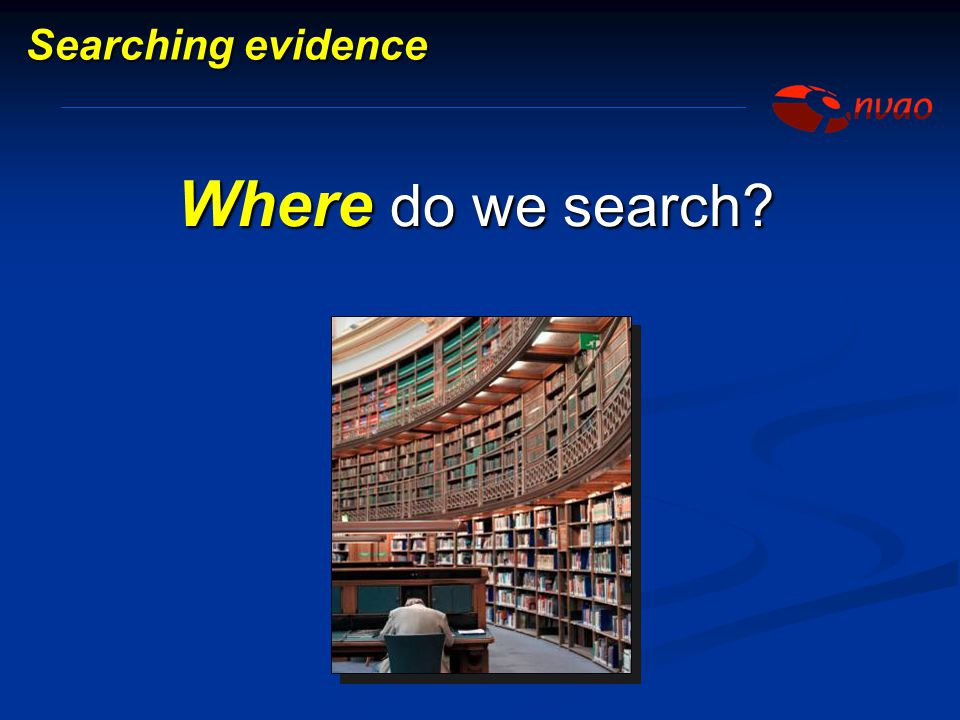 Searching evidence Where do we search