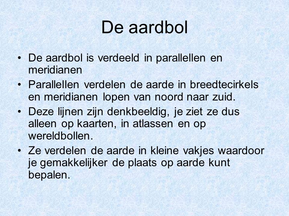 De aardbol De aardbol is verdeeld in parallellen en meridianen