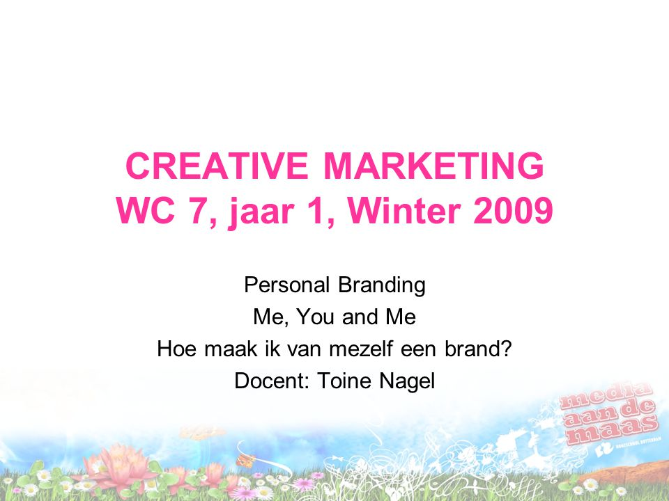 CREATIVE MARKETING WC 7, jaar 1, Winter 2009