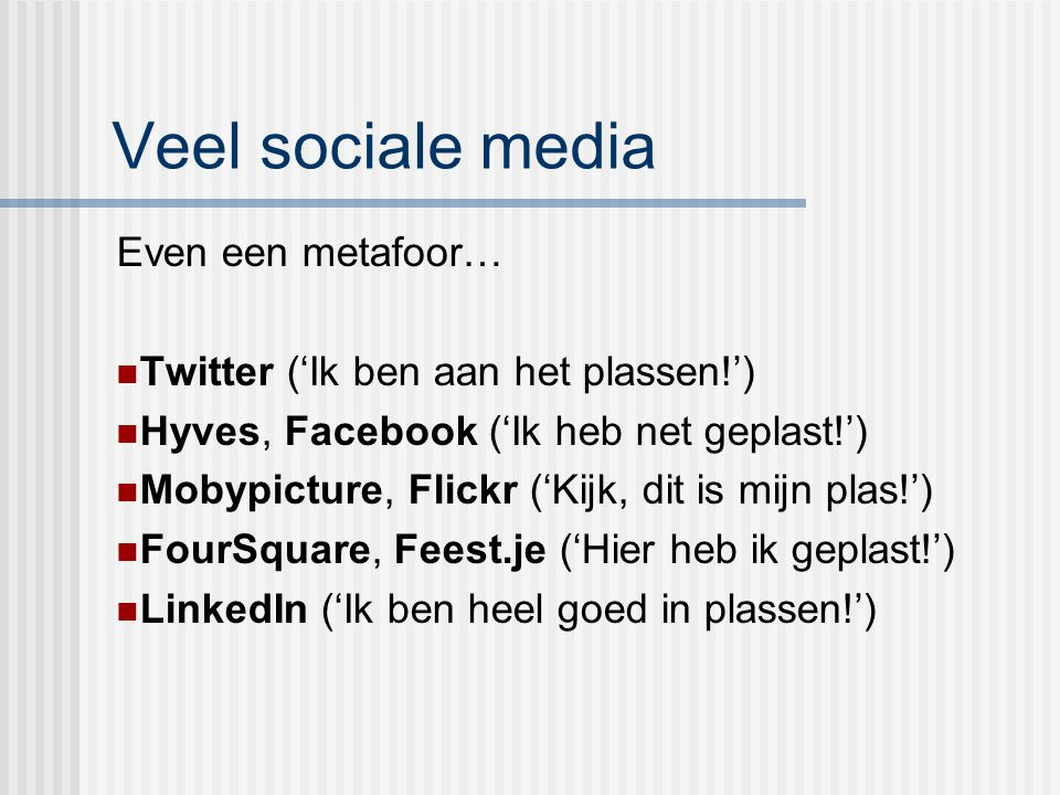 Veel sociale media Even een metafoor…