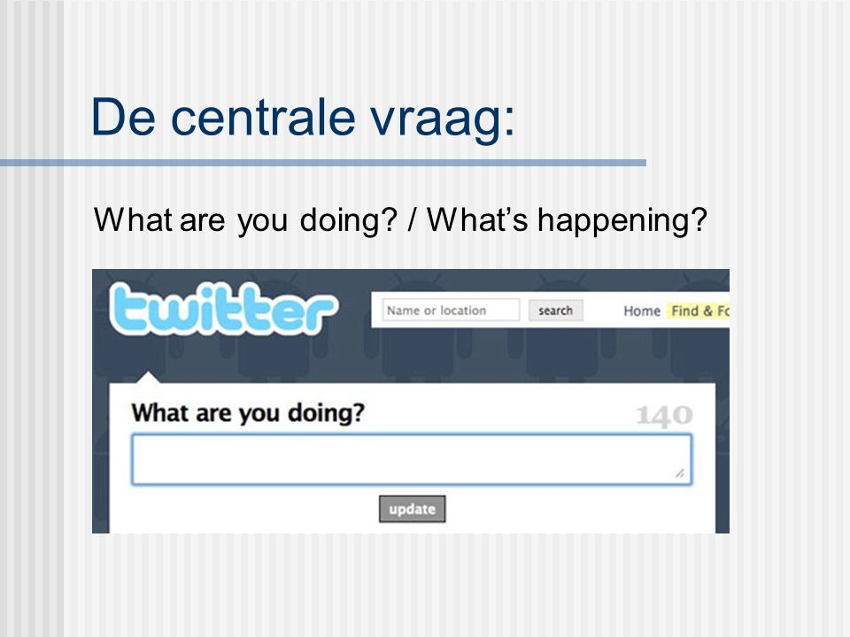 De centrale vraag: What are you doing / What's happening