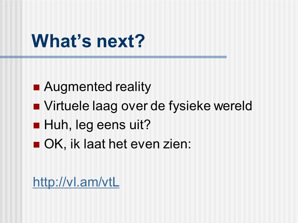 What's next Augmented reality Virtuele laag over de fysieke wereld