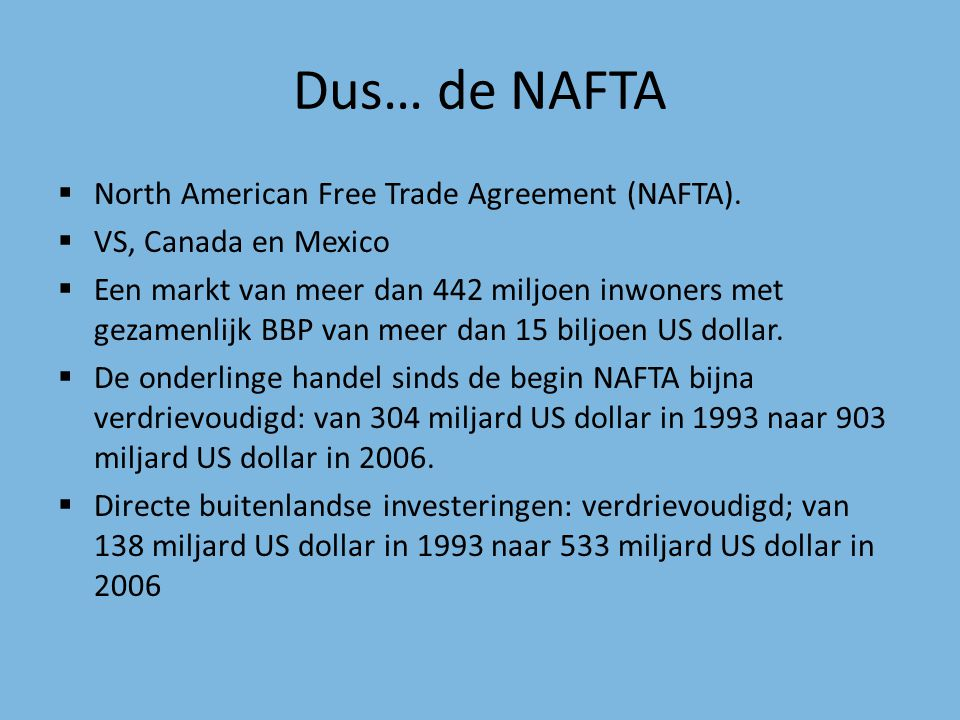 Dus… de NAFTA North American Free Trade Agreement (NAFTA).