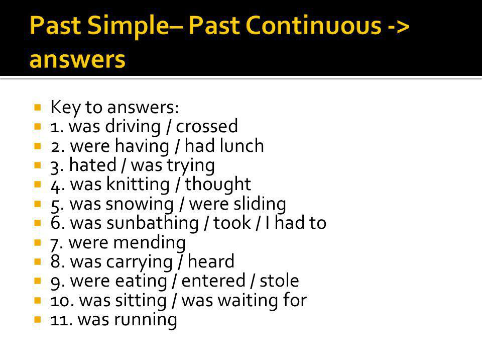 Past Simple– Past Continuous -> answers