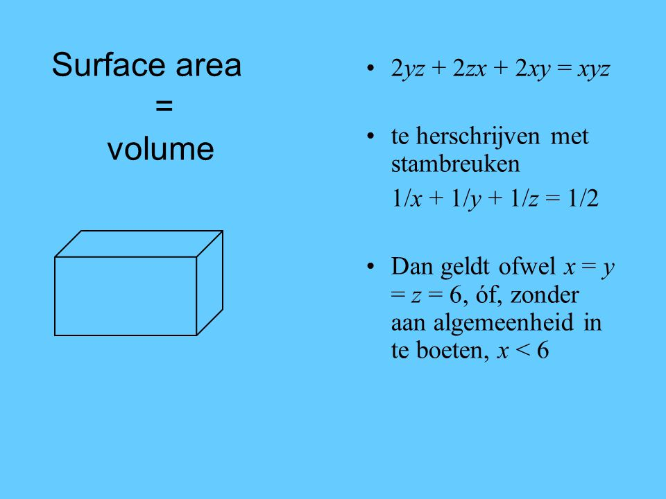 Surface area = volume 2yz + 2zx + 2xy = xyz