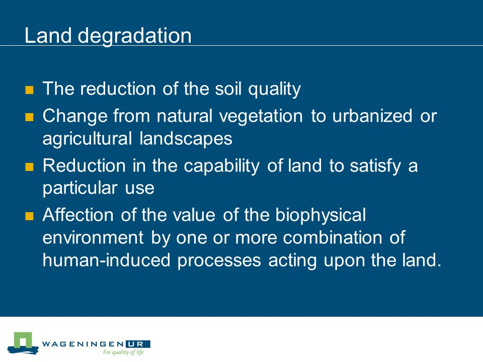 Land degradation The reduction of the soil quality