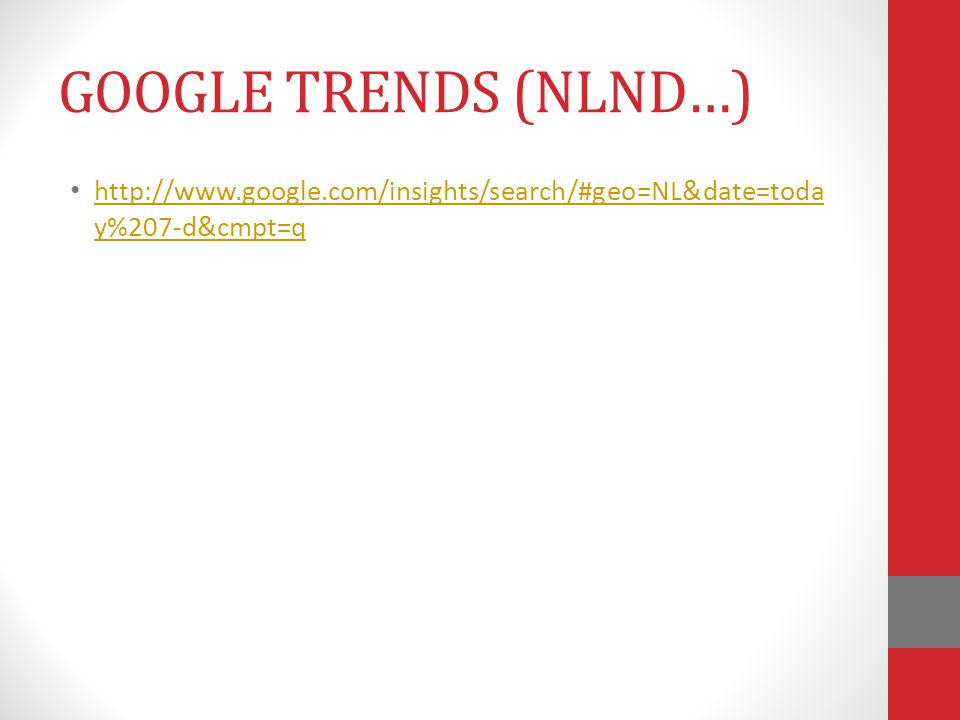 GOOGLE TRENDS (NLND…) http://www.google.com/insights/search/#geo=NL&date=today%207-d&cmpt=q