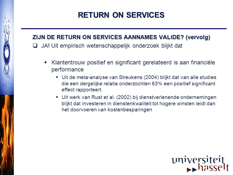 RETURN ON SERVICES ZIJN DE RETURN ON SERVICES AANNAMES VALIDE (vervolg) JA! Uit empirisch wetenschappelijk onderzoek blijkt dat.