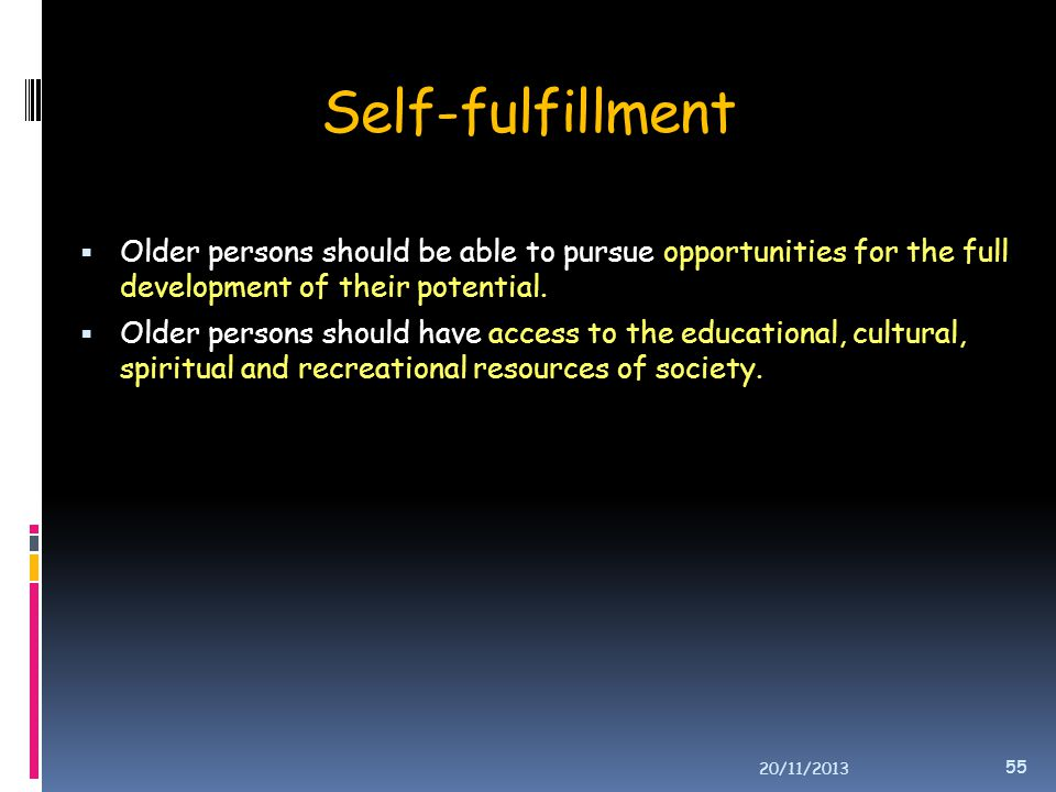 Self-fulfillment Older persons should be able to pursue opportunities for the full development of their potential.