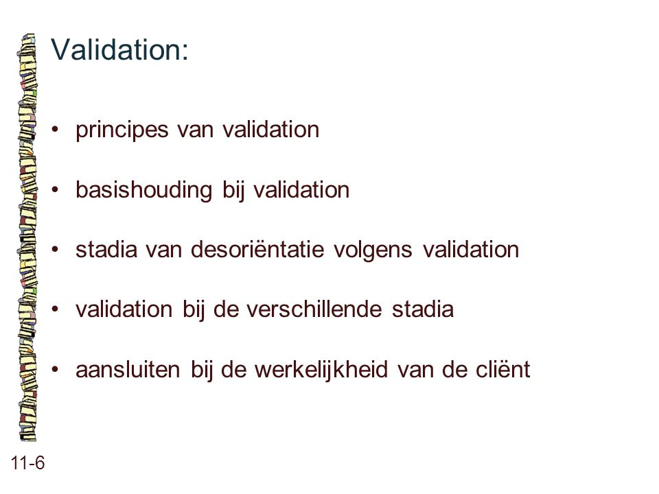 Validation: • principes van validation • basishouding bij validation