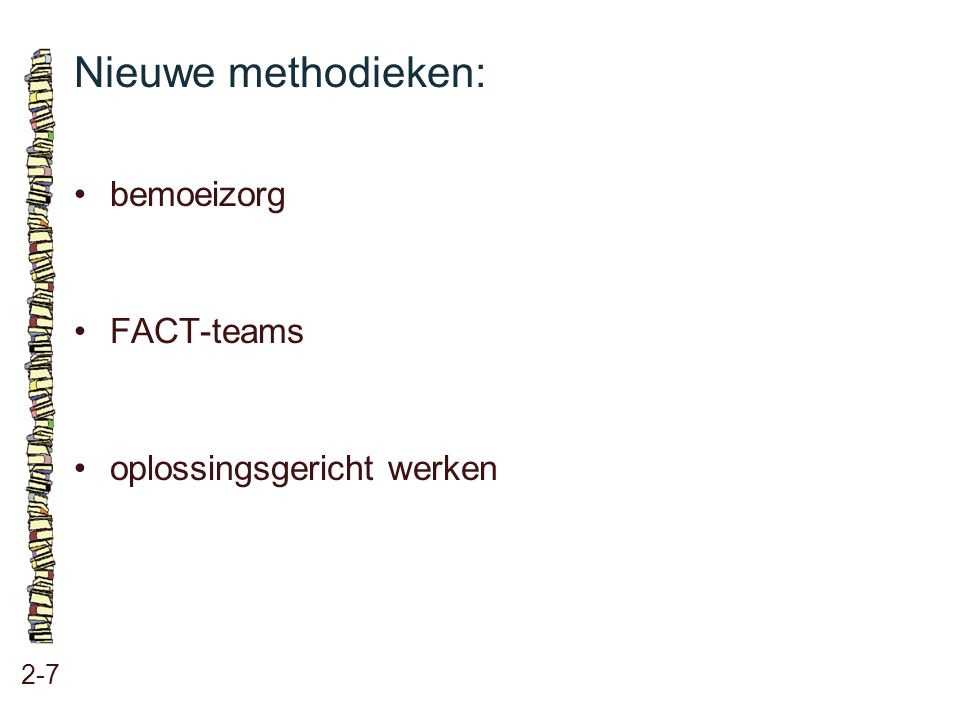 Nieuwe methodieken: • bemoeizorg • FACT-teams