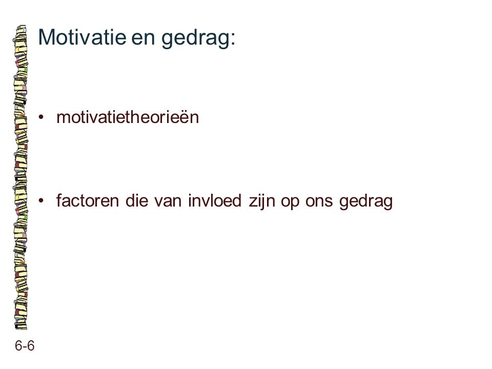 Motivatie en gedrag: • motivatietheorieën