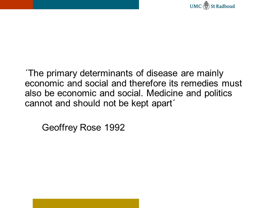 ´The primary determinants of disease are mainly economic and social and therefore its remedies must also be economic and social. Medicine and politics cannot and should not be kept apart´