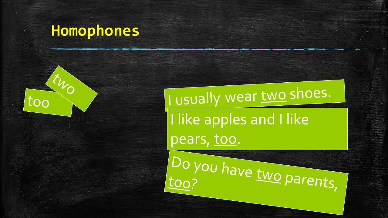 Homophones two. I usually wear two shoes. too.