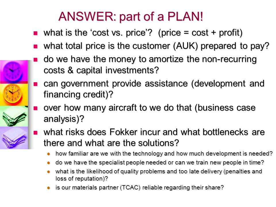 ANSWER: part of a PLAN! what is the 'cost vs. price' (price = cost + profit) what total price is the customer (AUK) prepared to pay