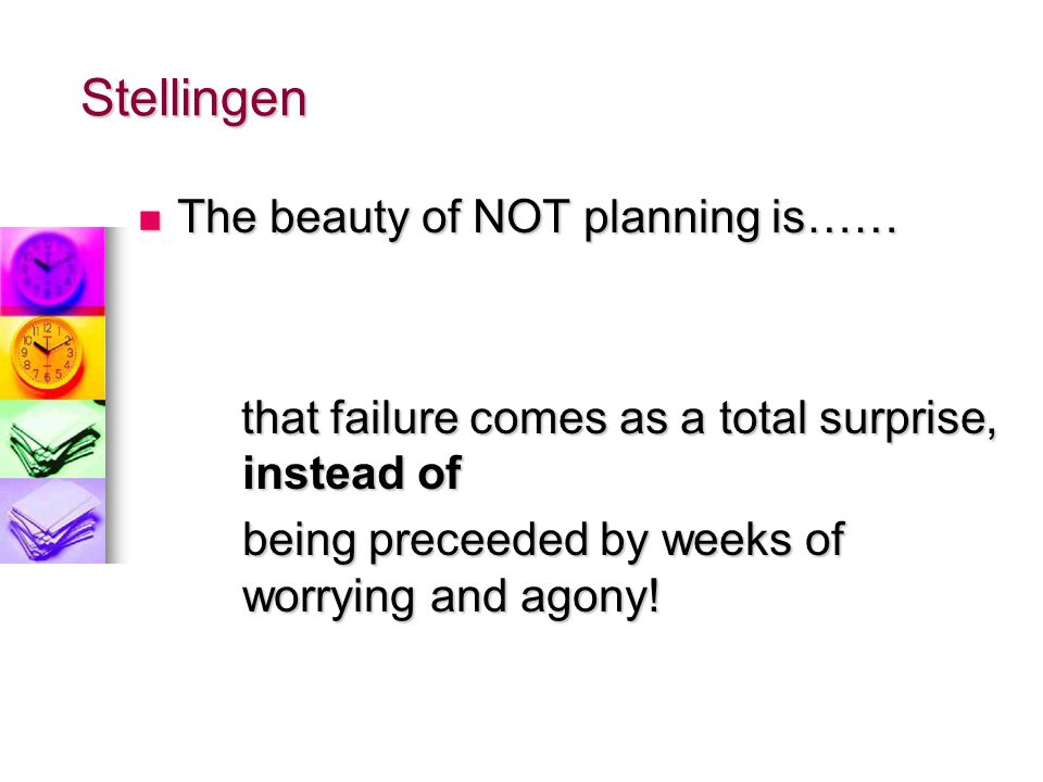Stellingen The beauty of NOT planning is……