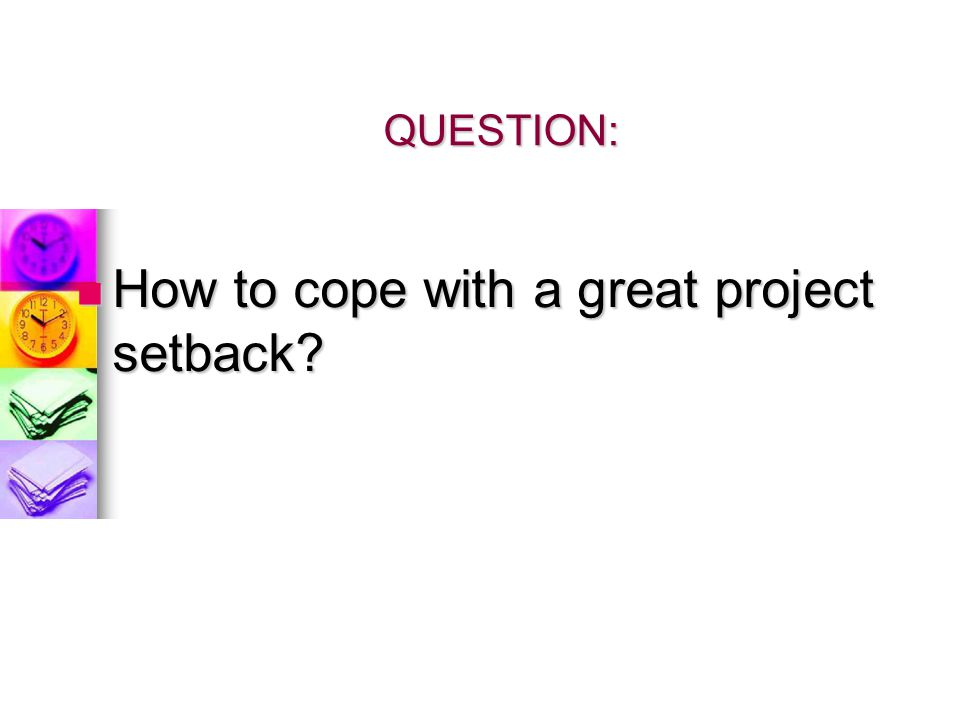How to cope with a great project setback