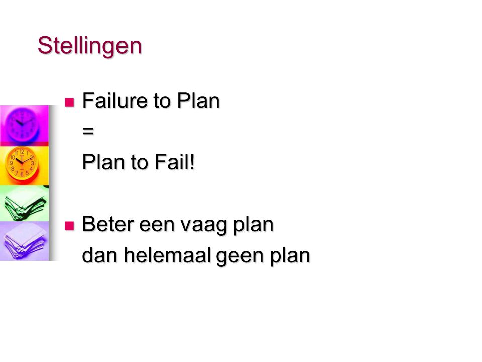 Stellingen Failure to Plan = Plan to Fail! Beter een vaag plan