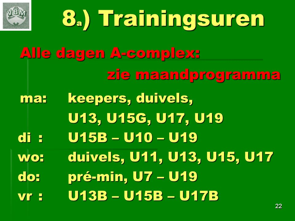 8a) Trainingsuren Alle dagen A-complex: ma: keepers, duivels,