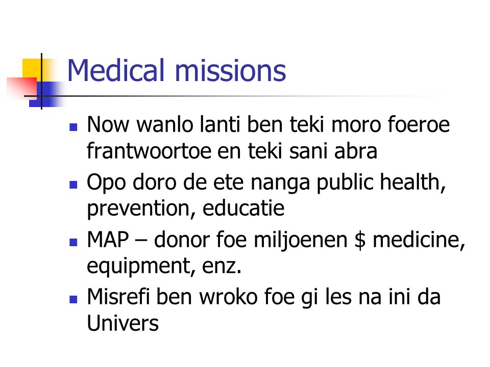 Medical missions Now wanlo lanti ben teki moro foeroe frantwoortoe en teki sani abra. Opo doro de ete nanga public health, prevention, educatie.