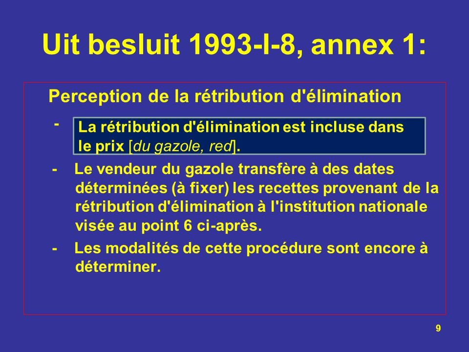 Uit besluit 1993-I-8, annex 1: Perception de la rétribution d élimination. -